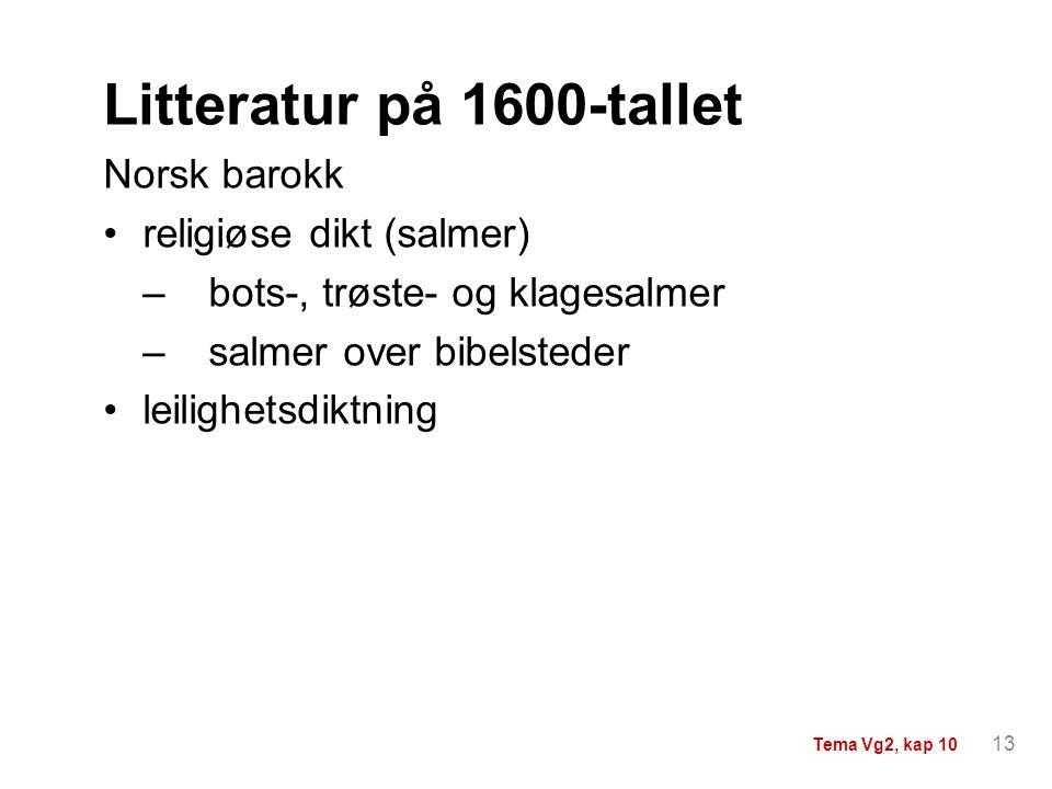 Litteratur på 1600-tallet Norsk barokk religiøse dikt (salmer) –bots-, trøste- og klagesalmer –salmer over bibelsteder leilighetsdiktning 13 Tema Vg2,
