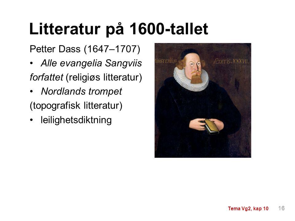 Litteratur på 1600-tallet Petter Dass (1647–1707) Alle evangelia Sangviis forfattet (religiøs litteratur) Nordlands trompet (topografisk litteratur) l