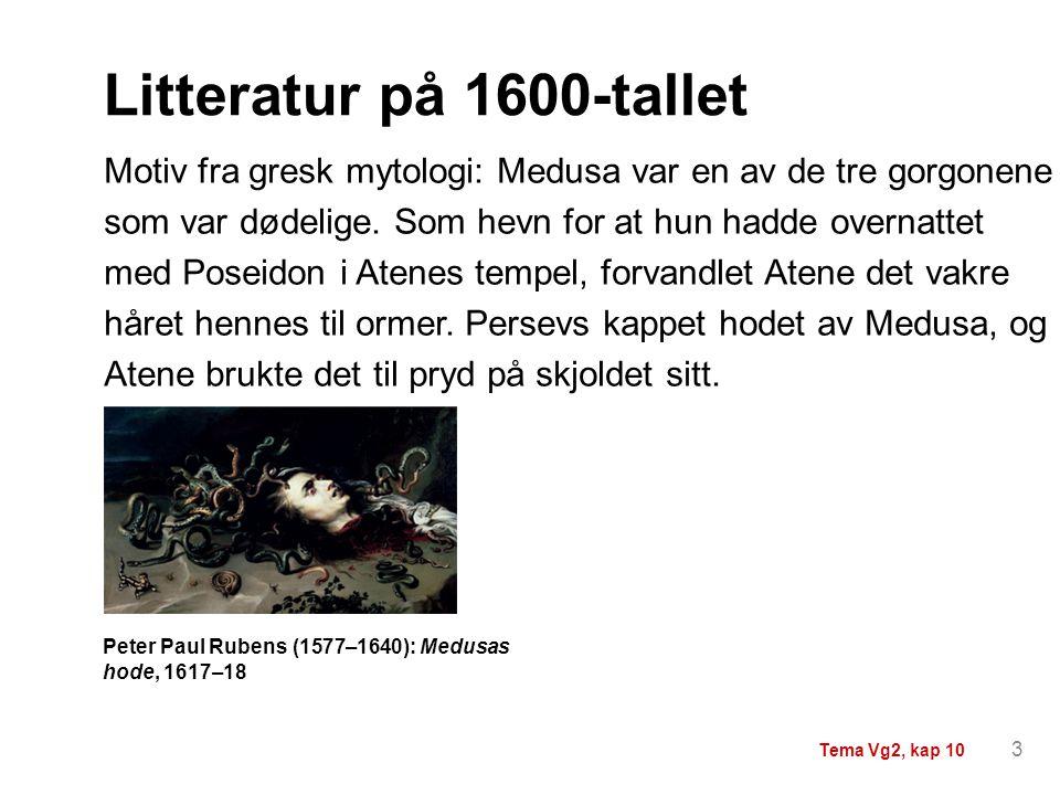 Litteratur på 1600-tallet Peter Paul Rubens (1577–1640): Medusas hode, 1617–18 Motiv fra gresk mytologi: Medusa var en av de tre gorgonene som var død