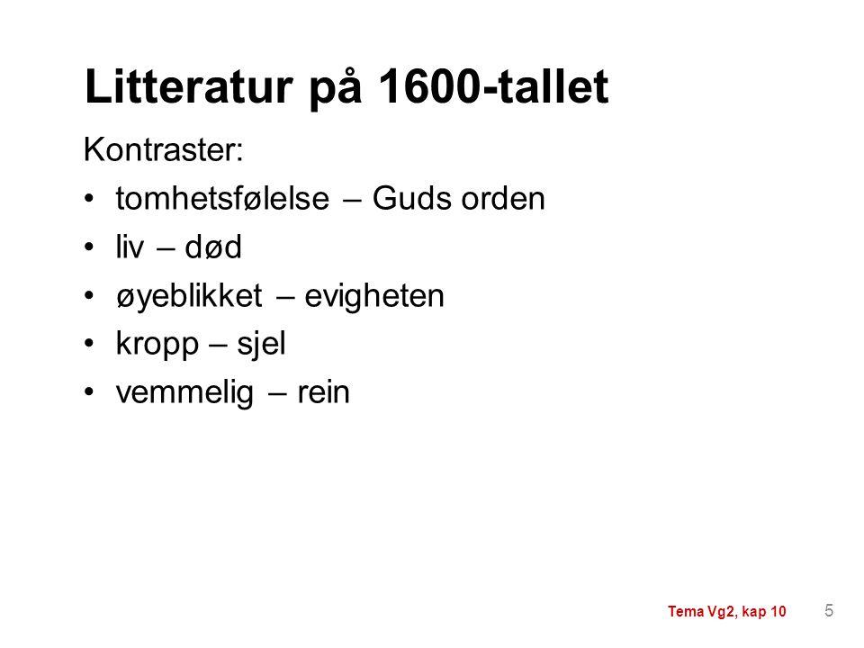 Litteratur på 1600-tallet Andre virkemidler: gjentakelser oppramsinger overdrivelser paradokser omskrivinger: metaforer og allegorier 6 Tema Vg2, kap 10