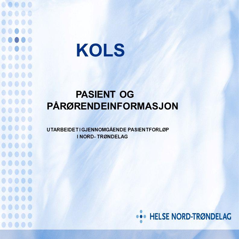 KOLS PASIENT OG PÅRØRENDEINFORMASJON UTARBEIDET I GJENNOMGÅENDE PASIENTFORLØP I NORD- TRØNDELAG