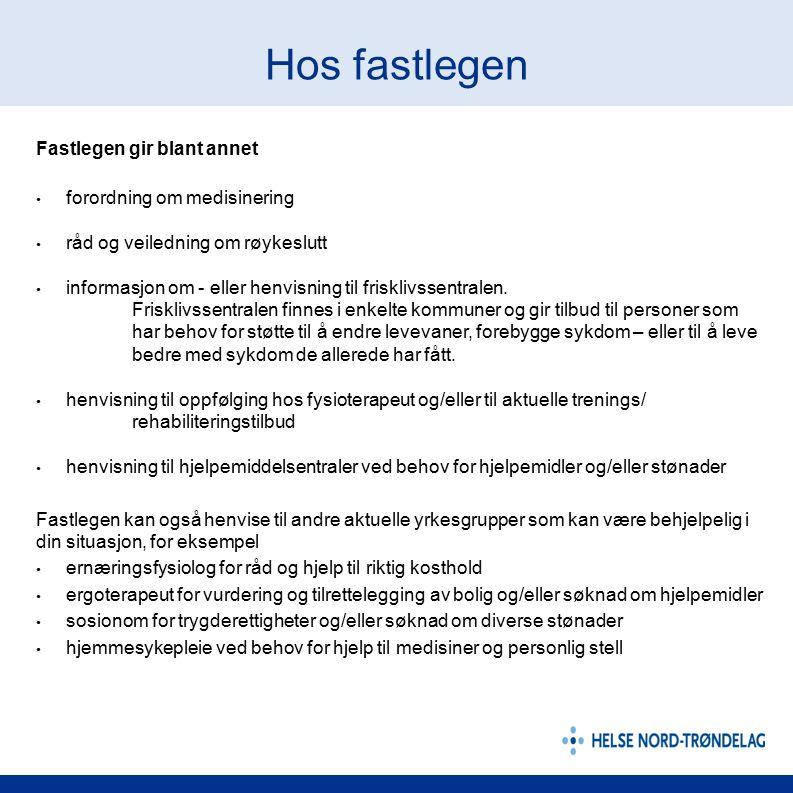 Hos fastlegen Fastlegen gir blant annet forordning om medisinering råd og veiledning om røykeslutt informasjon om - eller henvisning til frisklivssent