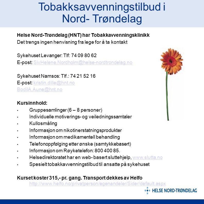 Tobakksavvenningstilbud i Nord- Trøndelag Helse Nord-Trøndelag (HNT) har Tobakkavvenningsklinikk Det trengs ingen henvisning fra lege for å ta kontakt