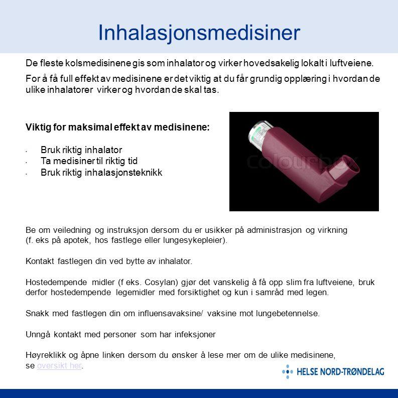 Inhalasjonsmedisiner De fleste kolsmedisinene gis som inhalator og virker hovedsakelig lokalt i luftveiene. For å få full effekt av medisinene er det