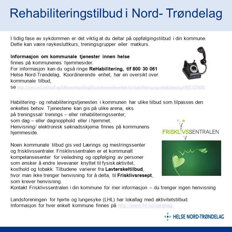 Rehabiliteringstilbud i Nord- Trøndelag I tidlig fase av sykdommen er det viktig at du deltar på oppfølgingstilbud i din kommune. Dette kan være røyke