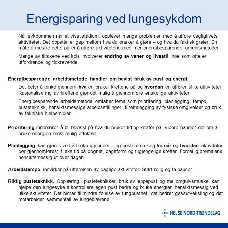 Energisparing ved lungesykdom Når sykdommen når et visst stadium, opplever mange problemer med å utføre dagliglivets aktiviteter. Det oppstår er gap m