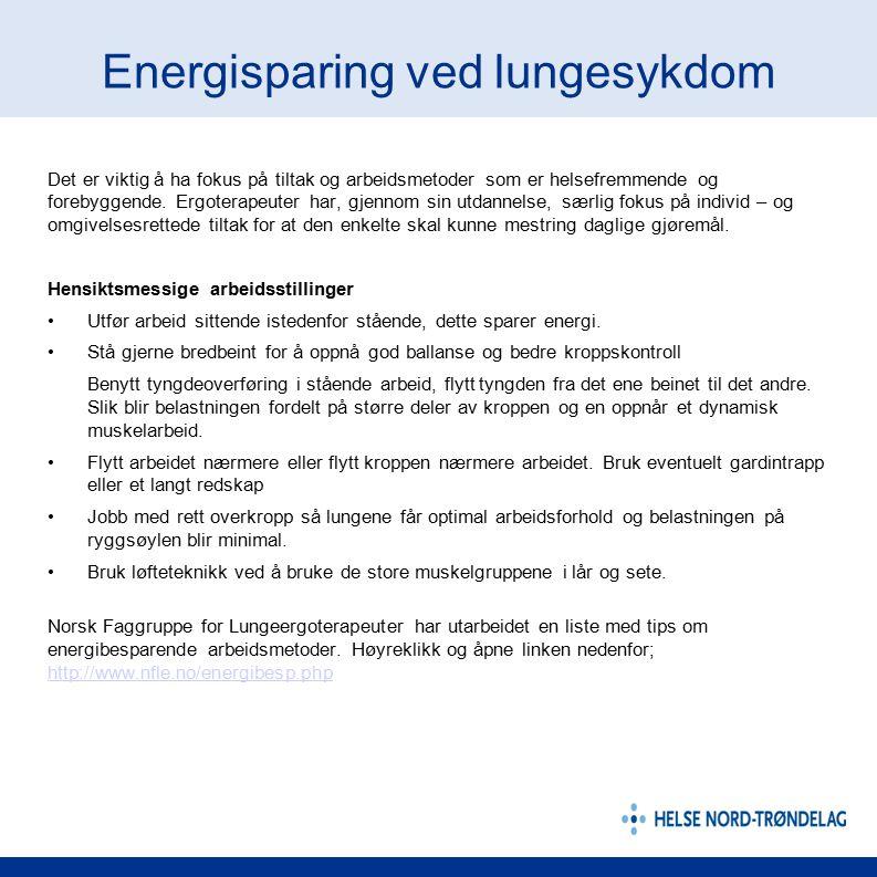 Energisparing ved lungesykdom Det er viktig å ha fokus på tiltak og arbeidsmetoder som er helsefremmende og forebyggende. Ergoterapeuter har, gjennom
