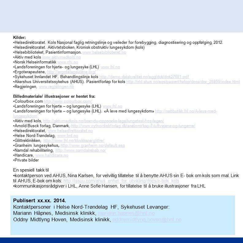 Kilder: Helsedirektoratet. Kols Nasjonal faglig retningslinje og veileder for forebygging, diagnostisering og oppfølging, 2012. Helsedirektoratet. Akt