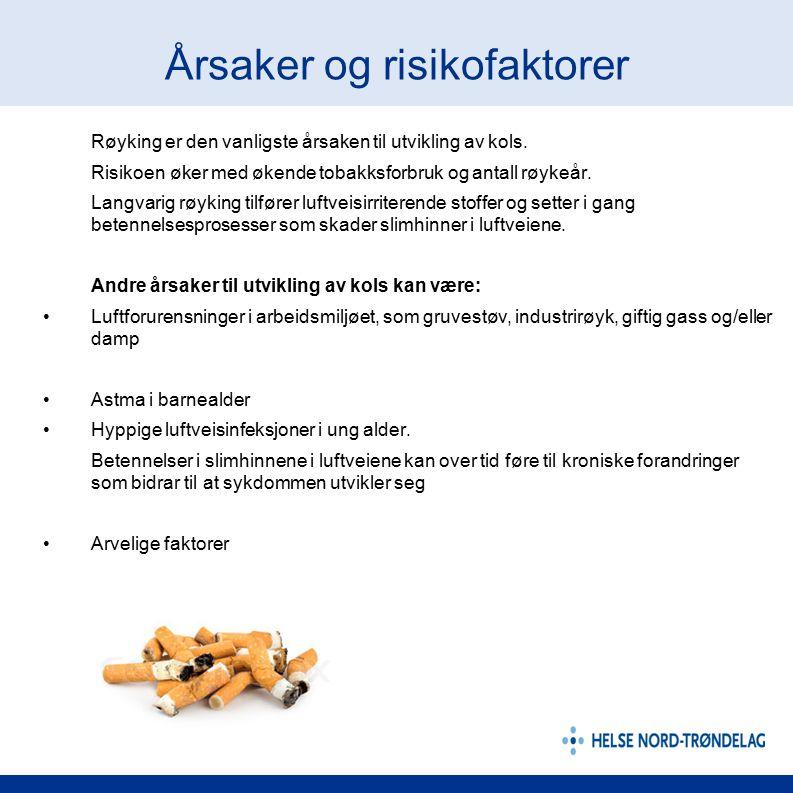 Årsaker og risikofaktorer Røyking er den vanligste årsaken til utvikling av kols. Risikoen øker med økende tobakksforbruk og antall røykeår. Langvarig