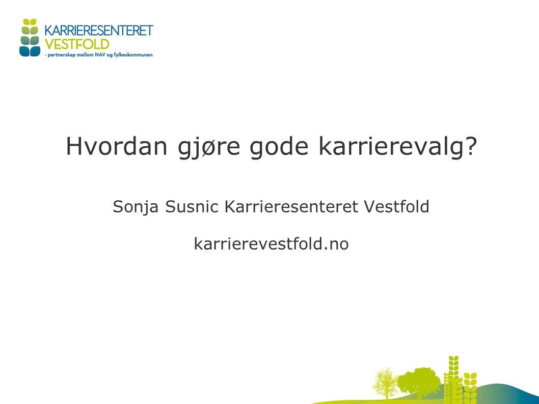 Hvordan gjøre gode karrierevalg? Sonja Susnic Karrieresenteret Vestfold karrierevestfold.no