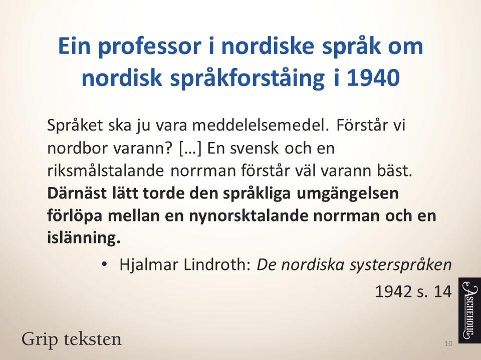 Ein professor i nordiske språk om nordisk språkforståing i 1940 Språket ska ju vara meddelelsemedel. Förstår vi nordbor varann? […] En svensk och en r