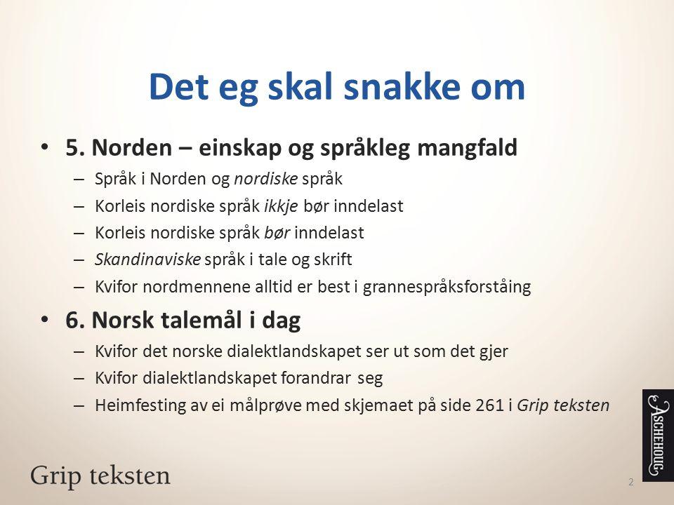 13 nordisk øynordiskskandinavisk islandsk færøysk norsk svensk dansk Inndeling av moderne nordiske talespråk basert på innbyrdes likskap nordskandinavisk sørskandinavisk GT side 235