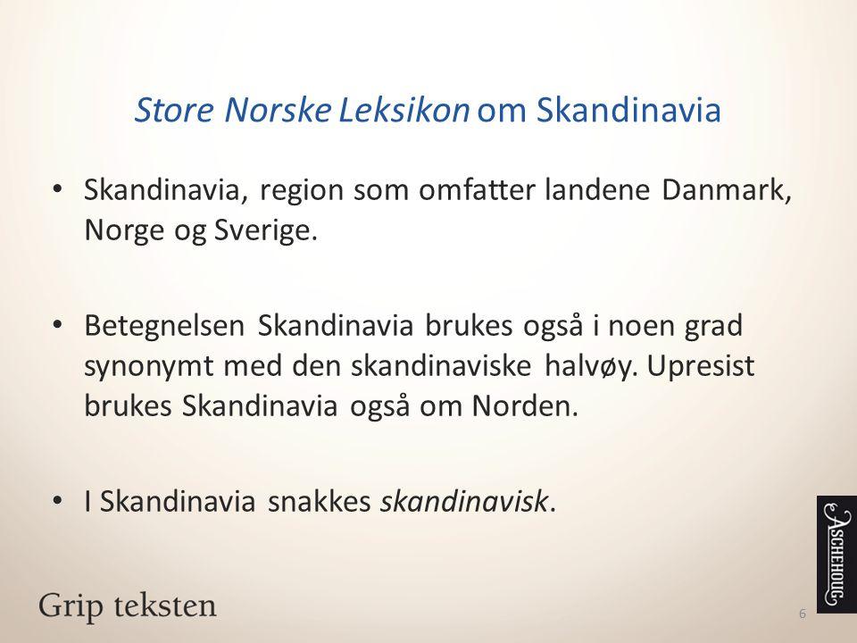 Store Norske Leksikon om Skandinavia Skandinavia, region som omfatter landene Danmark, Norge og Sverige. Betegnelsen Skandinavia brukes også i noen gr
