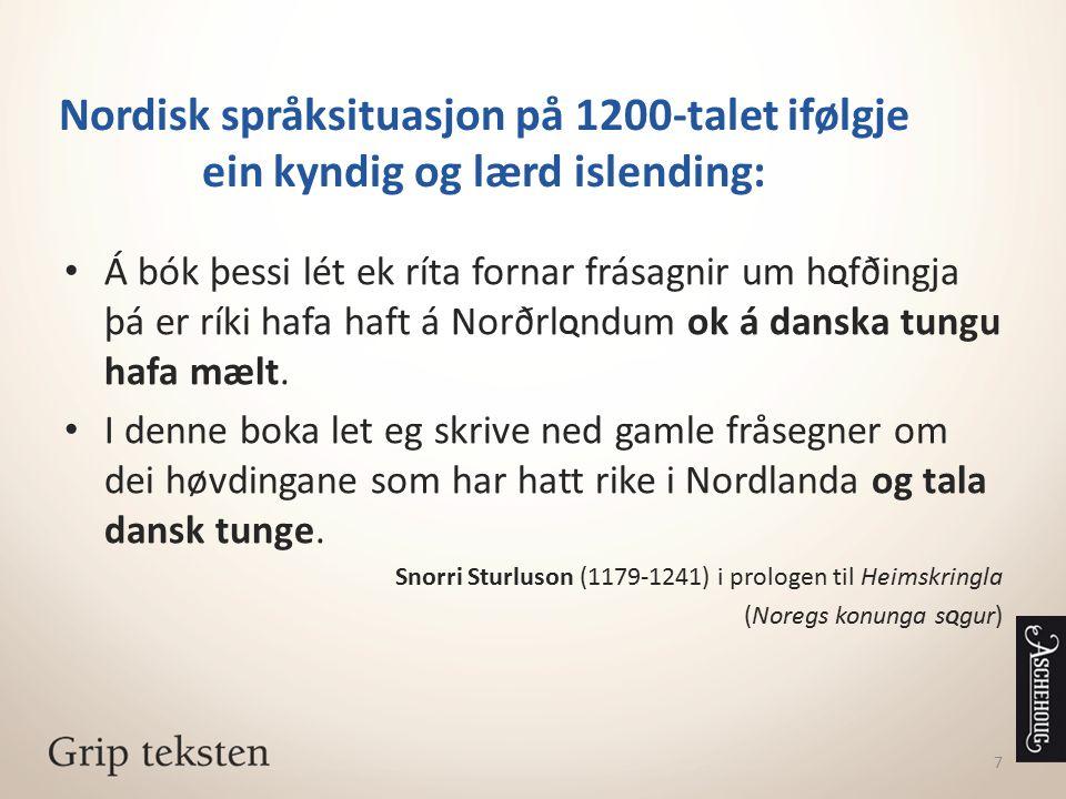 7 Nordisk språksituasjon på 1200-talet ifølgje ein kyndig og lærd islending: Á bók þessi lét ek ríta fornar frásagnir um h Q fðingja þá er ríki hafa h