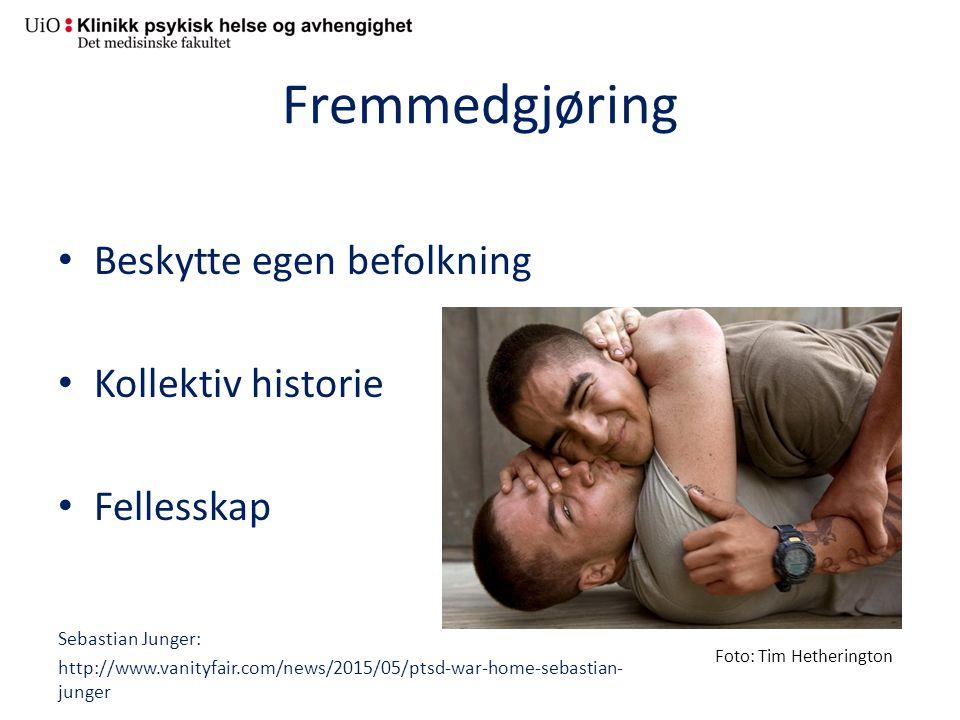 Fremmedgjøring Beskytte egen befolkning Kollektiv historie Fellesskap Sebastian Junger: http://www.vanityfair.com/news/2015/05/ptsd-war-home-sebastian