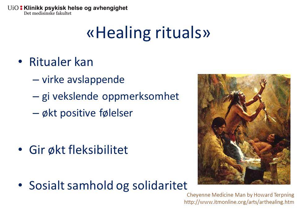 «Healing rituals» Ritualer kan – virke avslappende – gi vekslende oppmerksomhet – økt positive følelser Gir økt fleksibilitet Sosialt samhold og solid