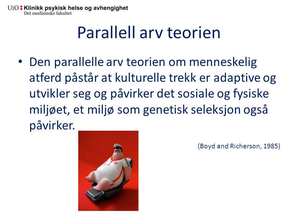 Parallell arv teorien Den parallelle arv teorien om menneskelig atferd påstår at kulturelle trekk er adaptive og utvikler seg og påvirker det sosiale og fysiske miljøet, et miljø som genetisk seleksjon også påvirker.