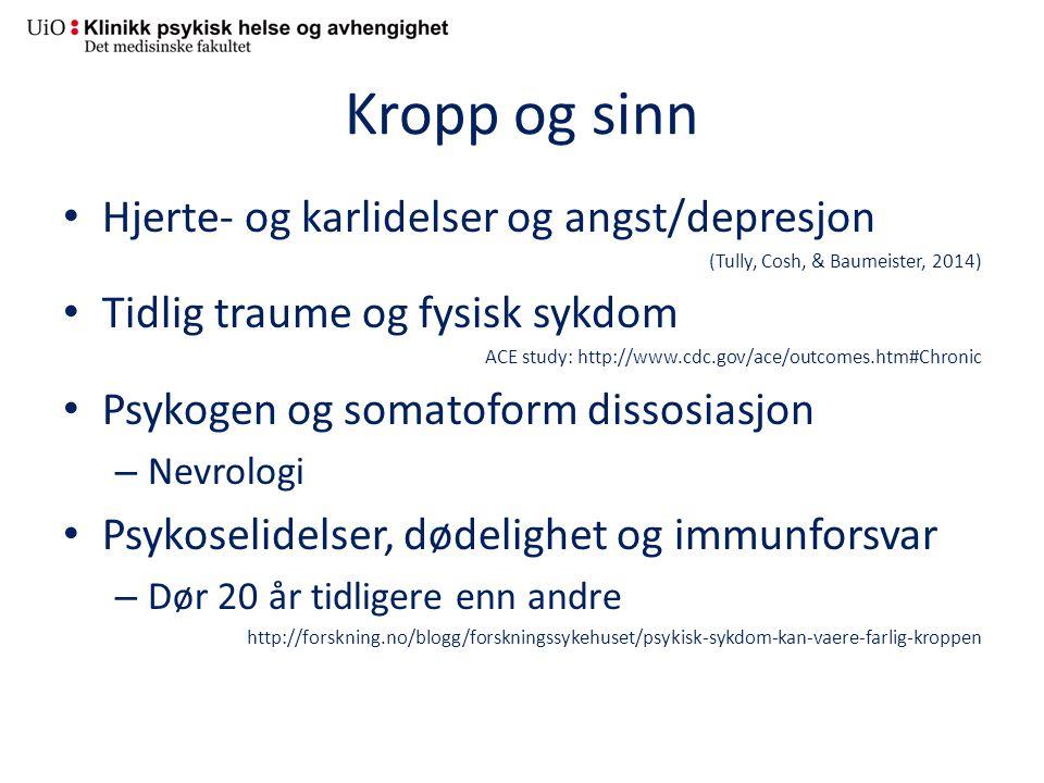 Kropp og sinn Hjerte- og karlidelser og angst/depresjon (Tully, Cosh, & Baumeister, 2014) Tidlig traume og fysisk sykdom ACE study: http://www.cdc.gov/ace/outcomes.htm#Chronic Psykogen og somatoform dissosiasjon – Nevrologi Psykoselidelser, dødelighet og immunforsvar – Dør 20 år tidligere enn andre http://forskning.no/blogg/forskningssykehuset/psykisk-sykdom-kan-vaere-farlig-kroppen