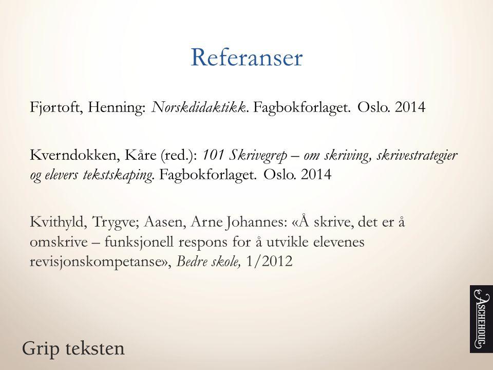 Referanser Fjørtoft, Henning: Norskdidaktikk. Fagbokforlaget. Oslo. 2014 Kverndokken, Kåre (red.): 101 Skrivegrep – om skriving, skrivestrategier og e