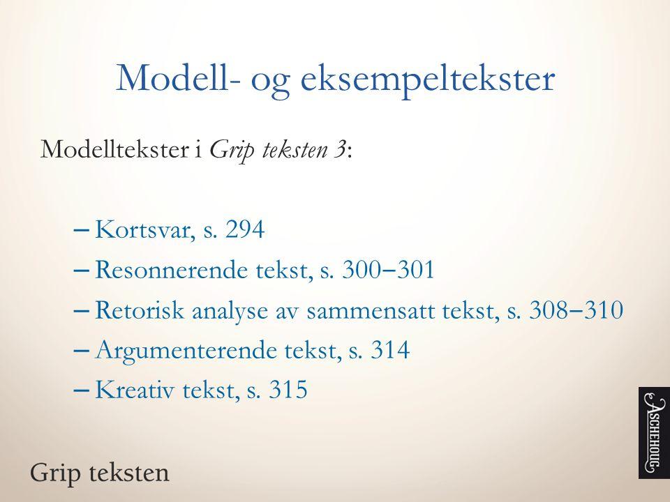 Modell- og eksempeltekster Modelltekster i Grip teksten 3: – Kortsvar, s. 294 – Resonnerende tekst, s. 300 ‒ 301 – Retorisk analyse av sammensatt teks
