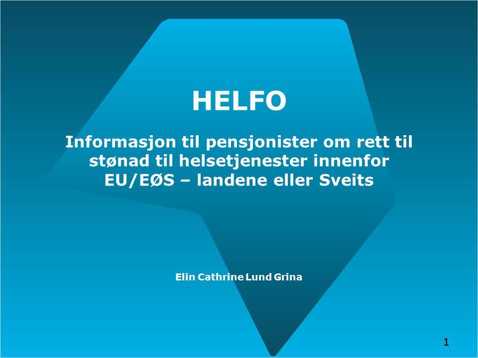 1 HELFO Informasjon til pensjonister om rett til stønad til helsetjenester innenfor EU/EØS – landene eller Sveits Elin Cathrine Lund Grina 1