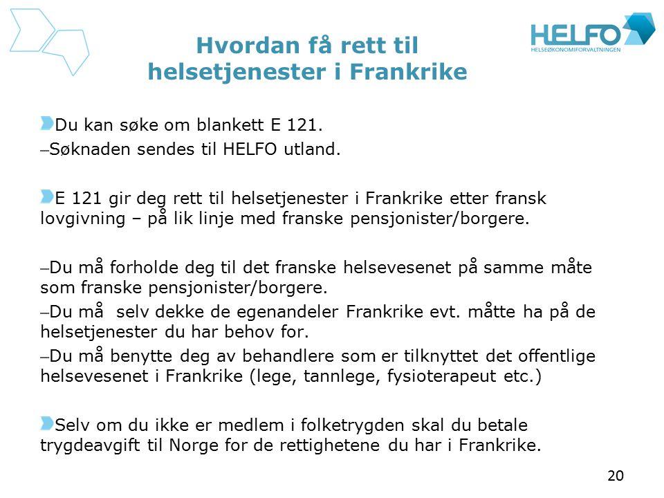 Hvordan få rett til helsetjenester i Frankrike Du kan søke om blankett E 121. – Søknaden sendes til HELFO utland. E 121 gir deg rett til helsetjeneste