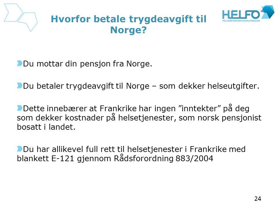 Hvorfor betale trygdeavgift til Norge? Du mottar din pensjon fra Norge. Du betaler trygdeavgift til Norge – som dekker helseutgifter. Dette innebærer