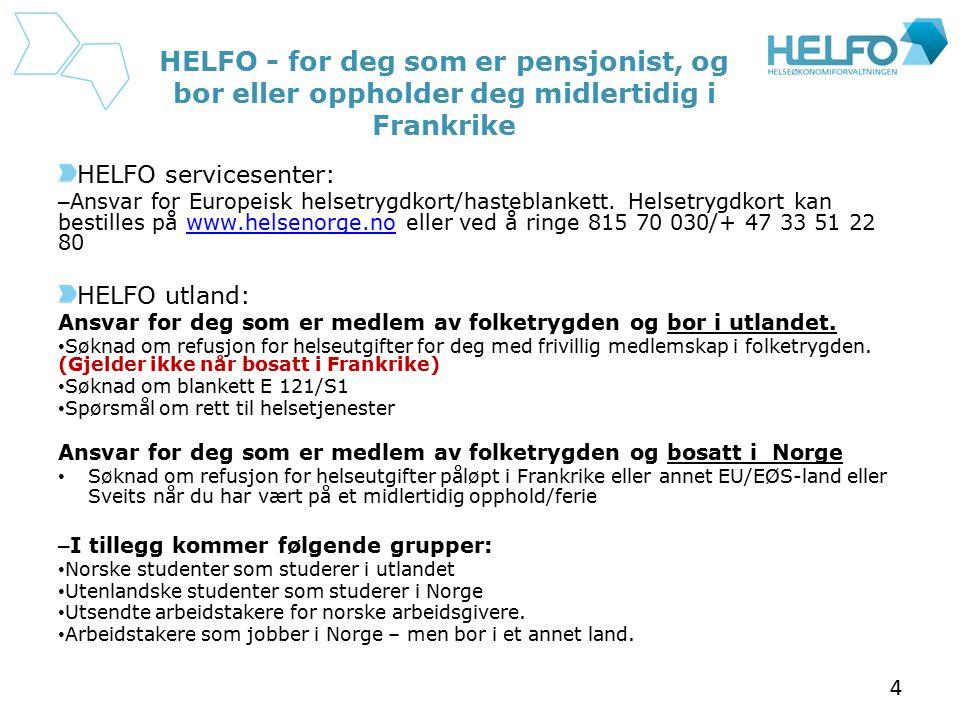 HELFO - for deg som er pensjonist, og bor eller oppholder deg midlertidig i Frankrike HELFO servicesenter: – Ansvar for Europeisk helsetrygdkort/haste