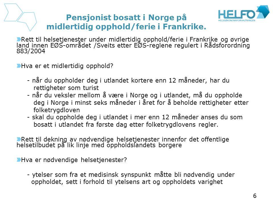 6 Pensjonist bosatt i Norge på midlertidig opphold/ferie i Frankrike. Rett til helsetjenester under midlertidig opphold/ferie i Frankrike og øvrige la