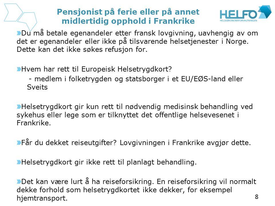 8 Pensjonist på ferie eller på annet midlertidig opphold i Frankrike Du må betale egenandeler etter fransk lovgivning, uavhengig av om det er egenande