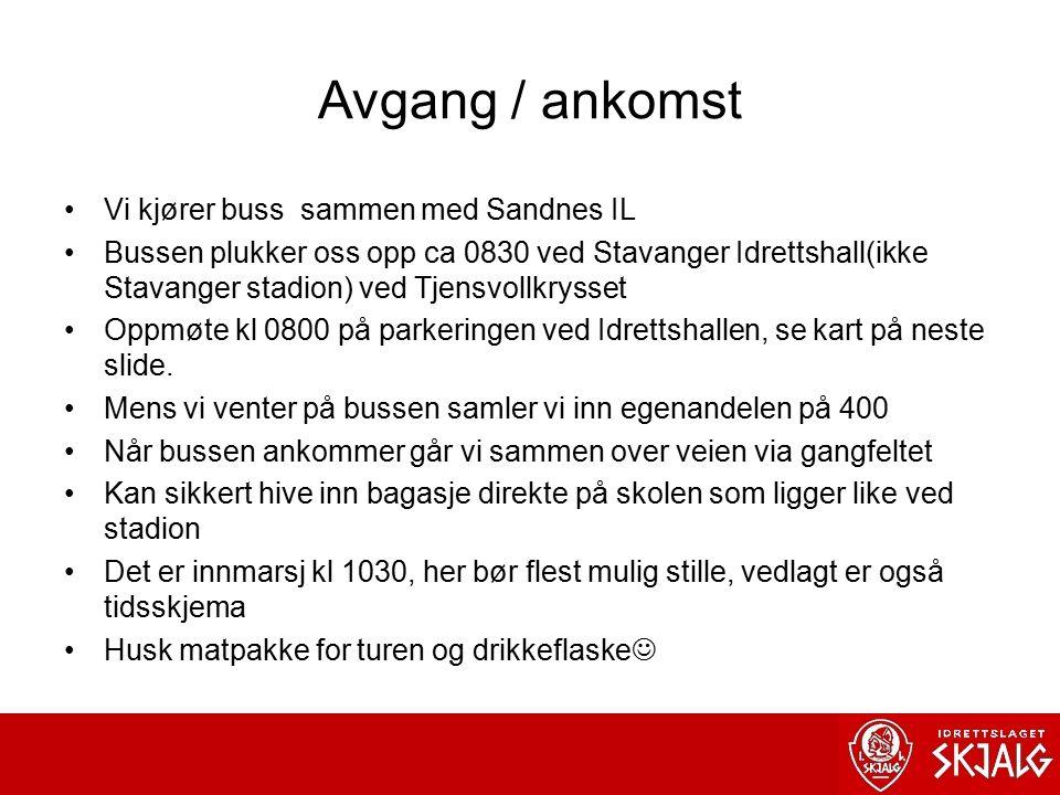 Avgang / ankomst Vi kjører buss sammen med Sandnes IL Bussen plukker oss opp ca 0830 ved Stavanger Idrettshall(ikke Stavanger stadion) ved Tjensvollkrysset Oppmøte kl 0800 på parkeringen ved Idrettshallen, se kart på neste slide.
