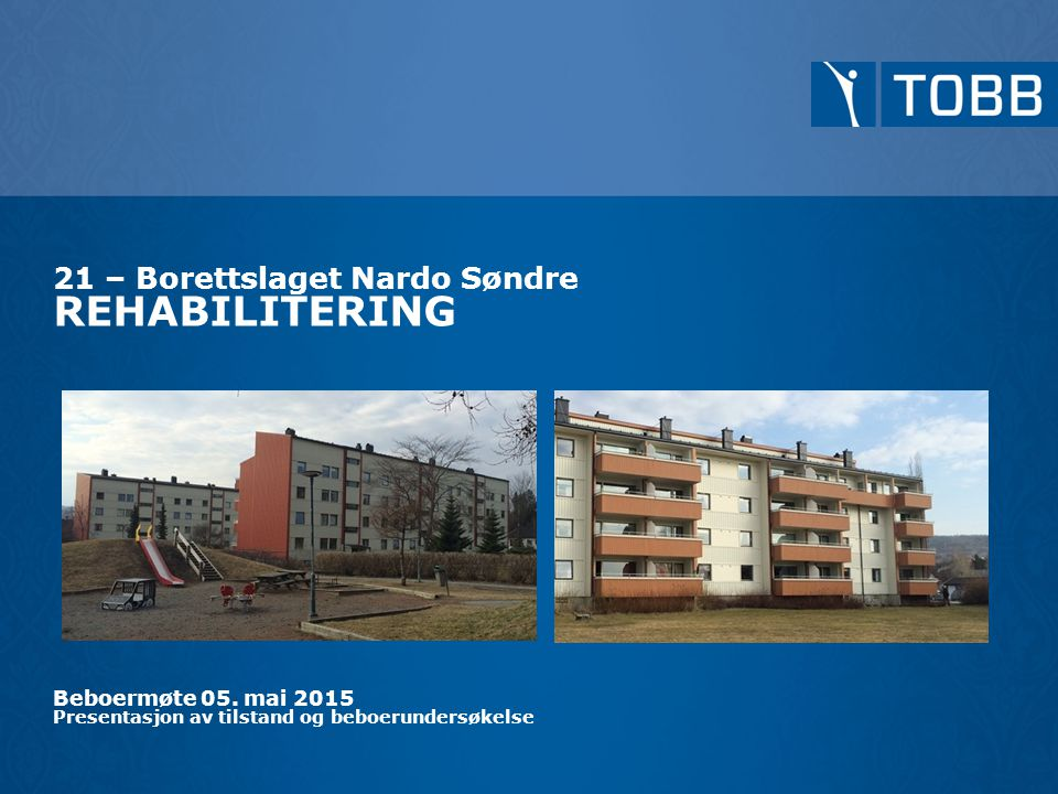 21 – Borettslaget Nardo Søndre REHABILITERING Beboermøte 05. mai 2015 Presentasjon av tilstand og beboerundersøkelse