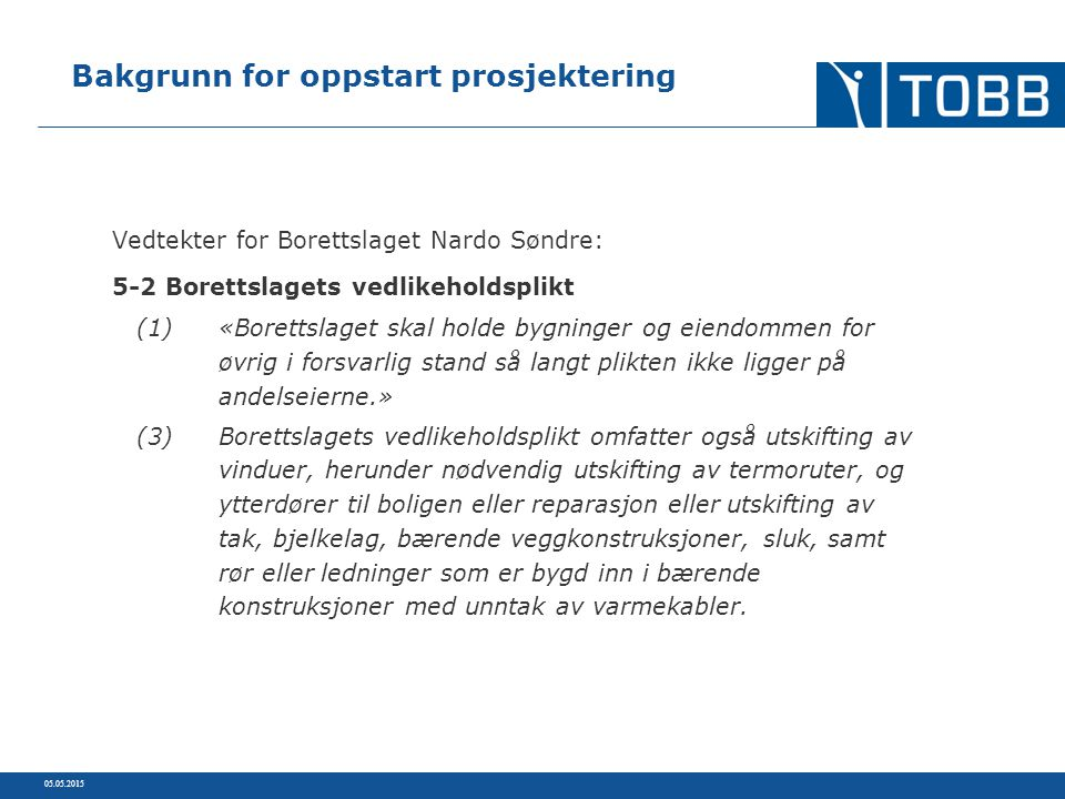 Vedtekter for Borettslaget Nardo Søndre: 5-2 Borettslagets vedlikeholdsplikt (1)«Borettslaget skal holde bygninger og eiendommen for øvrig i forsvarli