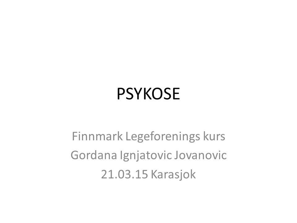 PSYKOSE Finnmark Legeforenings kurs Gordana Ignjatovic Jovanovic 21.03.15 Karasjok