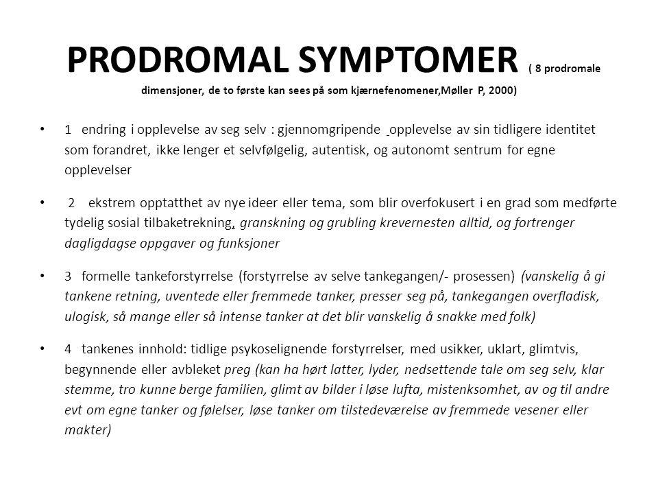 PRODROMAL SYMPTOMER ( 8 prodromale dimensjoner, de to første kan sees på som kjærnefenomener,Møller P, 2000) 1 endring i opplevelse av seg selv : gjen