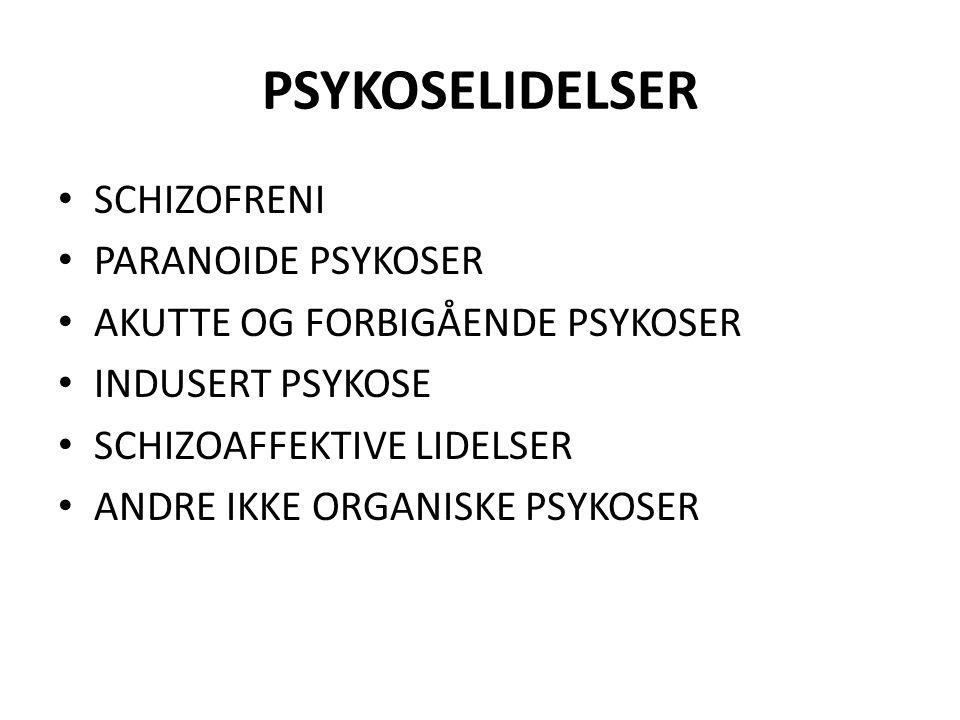 PSYKOSELIDELSER SCHIZOFRENI PARANOIDE PSYKOSER AKUTTE OG FORBIGÅENDE PSYKOSER INDUSERT PSYKOSE SCHIZOAFFEKTIVE LIDELSER ANDRE IKKE ORGANISKE PSYKOSER