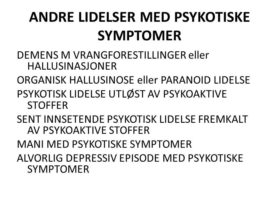 ANDRE LIDELSER MED PSYKOTISKE SYMPTOMER DEMENS M VRANGFORESTILLINGER eller HALLUSINASJONER ORGANISK HALLUSINOSE eller PARANOID LIDELSE PSYKOTISK LIDEL