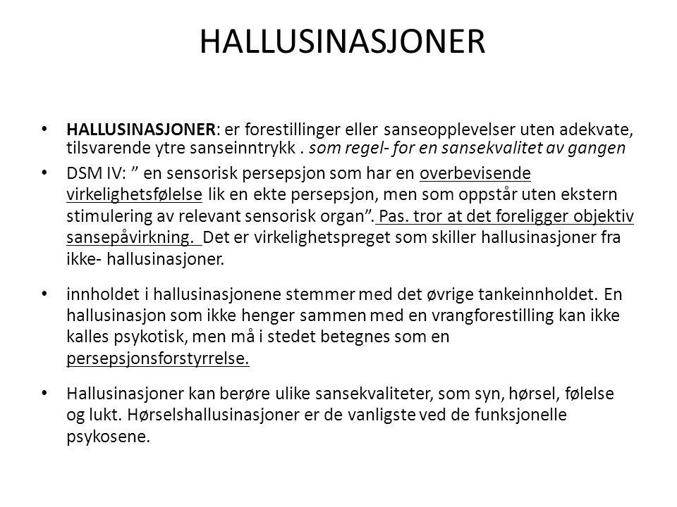 HALLUSINASJONER HALLUSINASJONER: er forestillinger eller sanseopplevelser uten adekvate, tilsvarende ytre sanseinntrykk. som regel- for en sansekvalit
