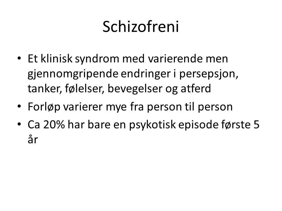 Schizofreni Et klinisk syndrom med varierende men gjennomgripende endringer i persepsjon, tanker, følelser, bevegelser og atferd Forløp varierer mye f
