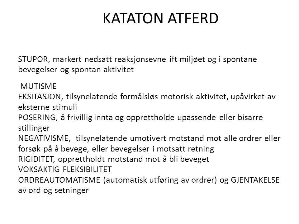 KATATON ATFERD STUPOR, markert nedsatt reaksjonsevne ift miljøet og i spontane bevegelser og spontan aktivitet MUTISME EKSITASJON, tilsynelatende form