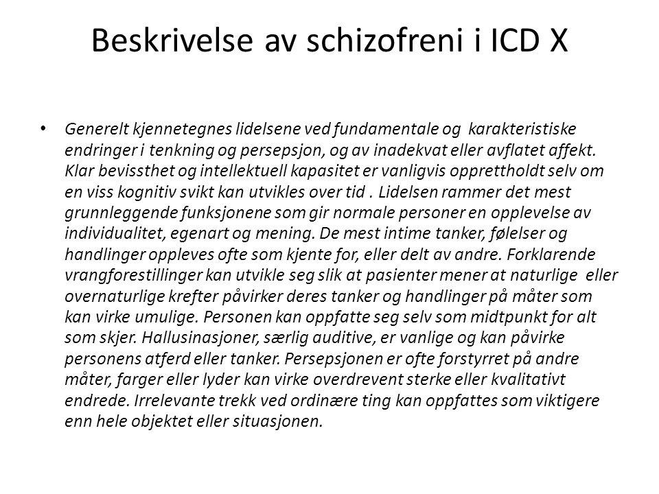 Beskrivelse av schizofreni i ICD X Generelt kjennetegnes lidelsene ved fundamentale og karakteristiske endringer i tenkning og persepsjon, og av inade