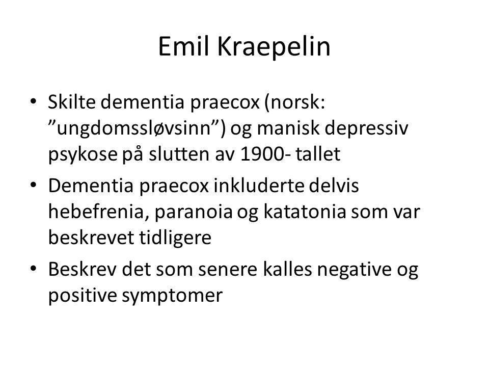 """Emil Kraepelin Skilte dementia praecox (norsk: """"ungdomssløvsinn"""") og manisk depressiv psykose på slutten av 1900- tallet Dementia praecox inkluderte d"""