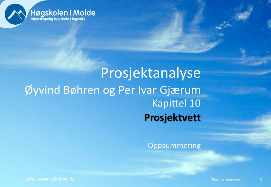 Rasmus RasmussenBØK311 BEDRIFTSØKONOMI 2b2 Etter å ha jobbet med læreboken og hjemmesiden til kapittel 10 skal du kunne: Redegjøre for de ni punktene i prosjektvettplakaten.