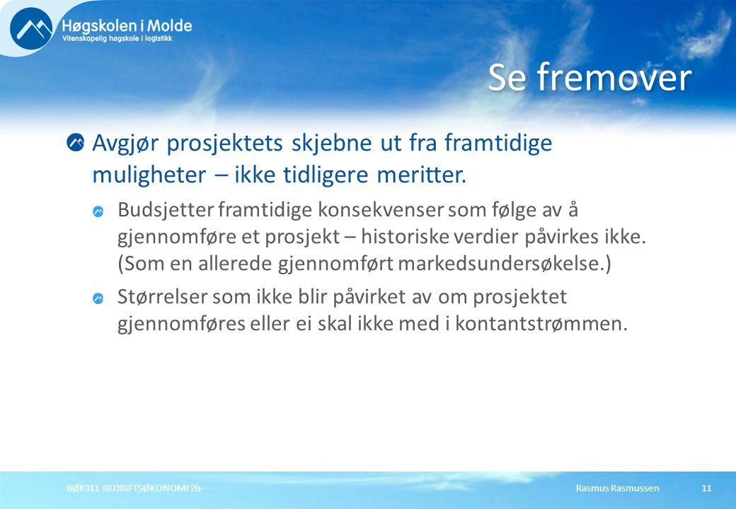 Rasmus RasmussenBØK311 BEDRIFTSØKONOMI 2b11 Avgjør prosjektets skjebne ut fra framtidige muligheter – ikke tidligere meritter. Budsjetter framtidige k