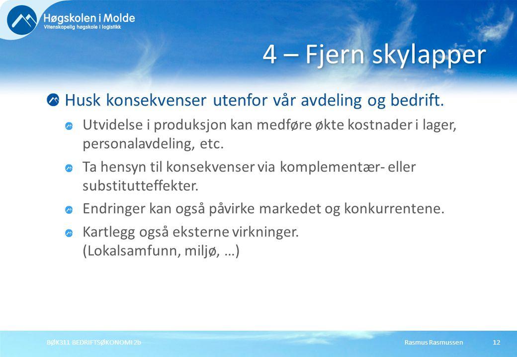 Rasmus RasmussenBØK311 BEDRIFTSØKONOMI 2b12 Husk konsekvenser utenfor vår avdeling og bedrift. Utvidelse i produksjon kan medføre økte kostnader i lag