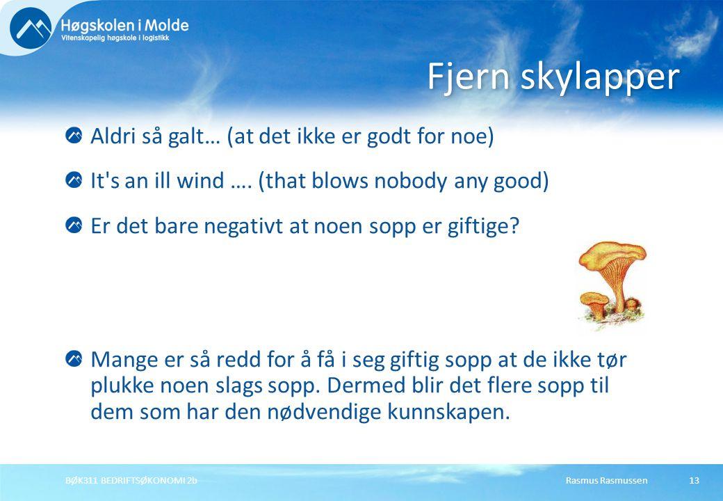 Rasmus RasmussenBØK311 BEDRIFTSØKONOMI 2b13 Aldri så galt… (at det ikke er godt for noe) It's an ill wind …. (that blows nobody any good) Er det bare