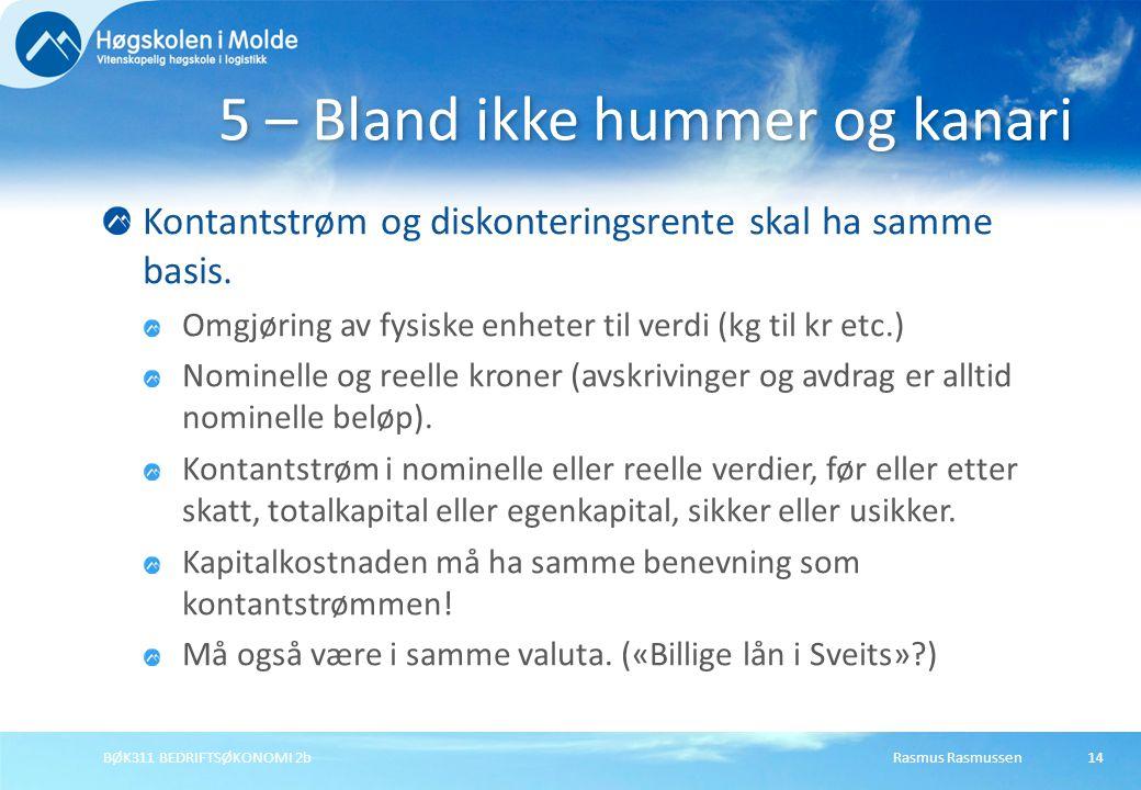 Rasmus RasmussenBØK311 BEDRIFTSØKONOMI 2b14 Kontantstrøm og diskonteringsrente skal ha samme basis. Omgjøring av fysiske enheter til verdi (kg til kr
