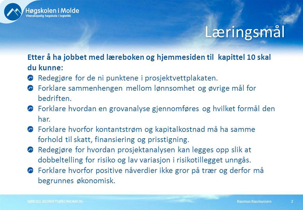 Rasmus RasmussenBØK311 BEDRIFTSØKONOMI 2b2 Etter å ha jobbet med læreboken og hjemmesiden til kapittel 10 skal du kunne: Redegjøre for de ni punktene