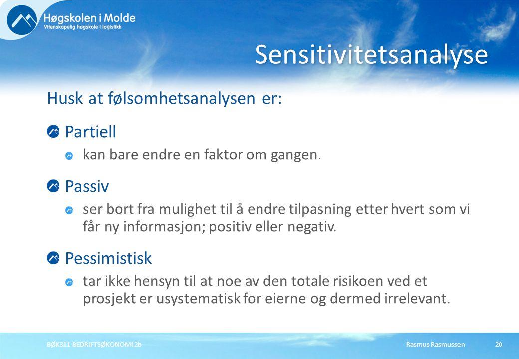 Rasmus RasmussenBØK311 BEDRIFTSØKONOMI 2b20 Husk at følsomhetsanalysen er: Partiell kan bare endre en faktor om gangen. Passiv ser bort fra mulighet t