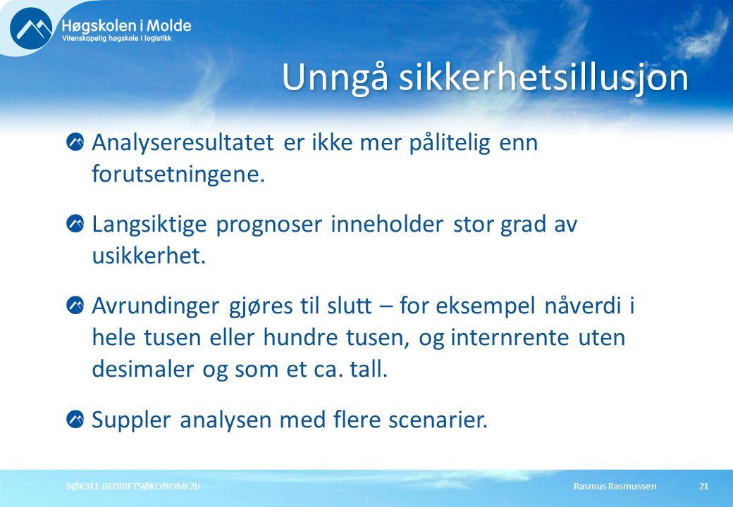 Rasmus RasmussenBØK311 BEDRIFTSØKONOMI 2b21 Analyseresultatet er ikke mer pålitelig enn forutsetningene. Langsiktige prognoser inneholder stor grad av